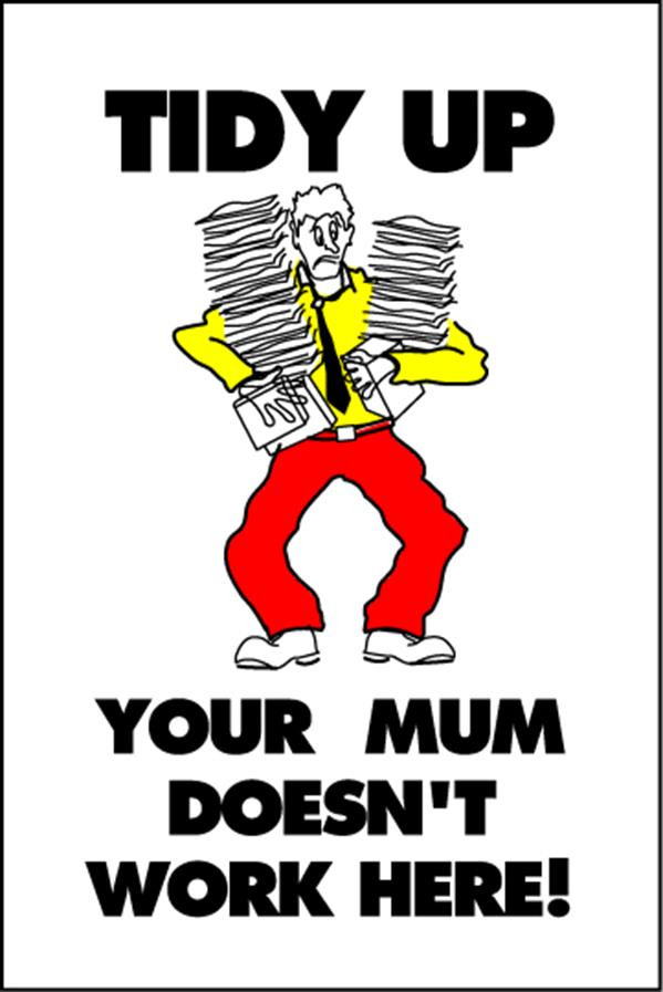 Housekeeping Posters - 'Tidy Up - Your Mum Doesn't Work Here'