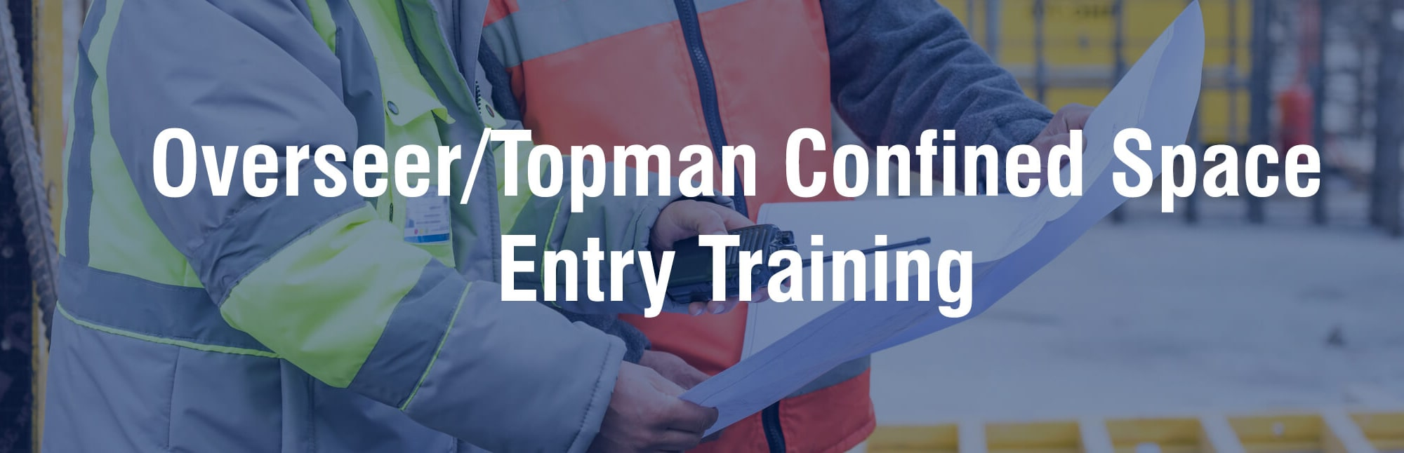 Overseer-Topman Confined Space Entry Training | Reece Safety